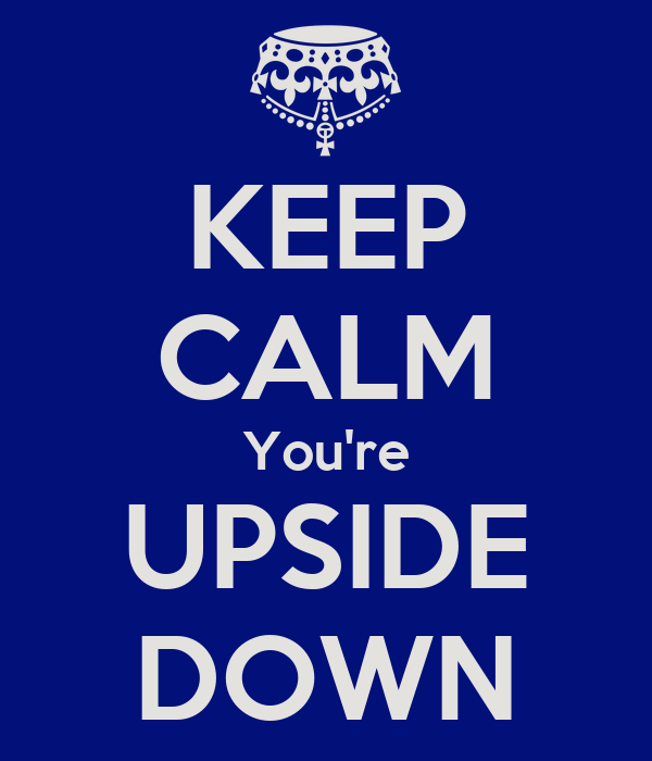 KEEP CALM You're UPSIDE DOWN