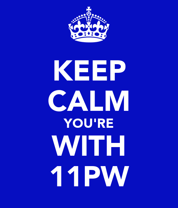 KEEP CALM YOU'RE WITH 11PW