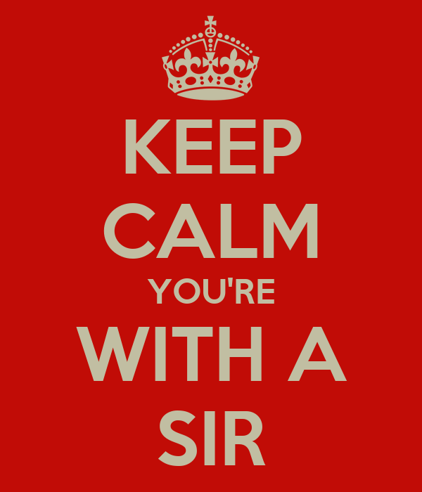 KEEP CALM YOU'RE WITH A SIR