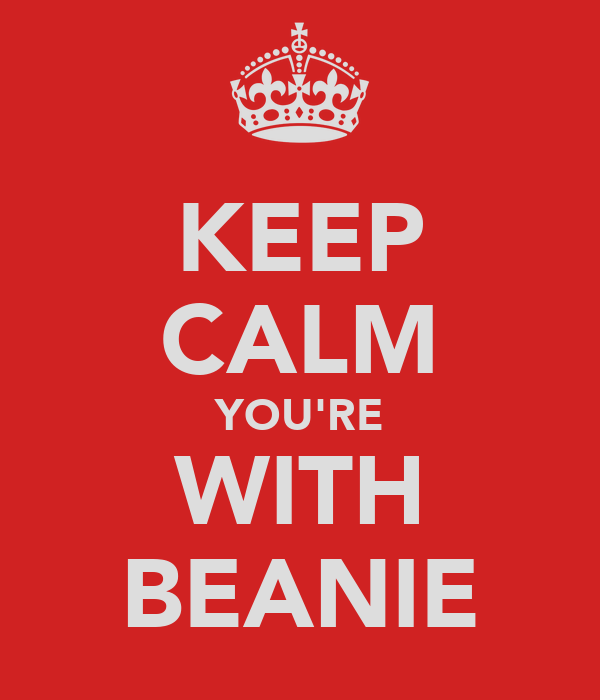 KEEP CALM YOU'RE WITH BEANIE