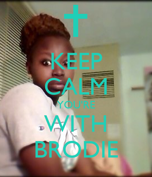 KEEP CALM YOU'RE WITH BRODIE