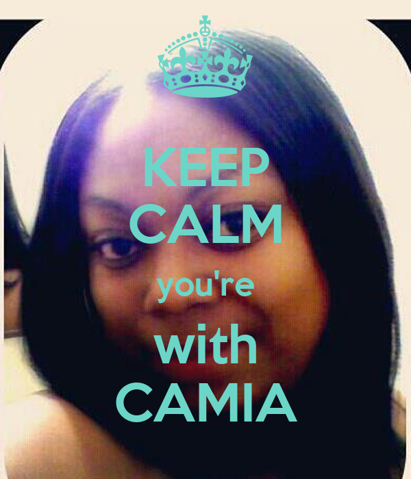 KEEP CALM you're with CAMIA