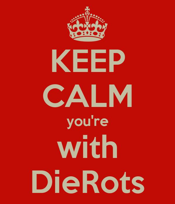 KEEP CALM you're with DieRots