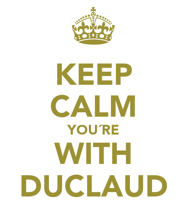 KEEP CALM YOU´RE WITH DUCLAUD