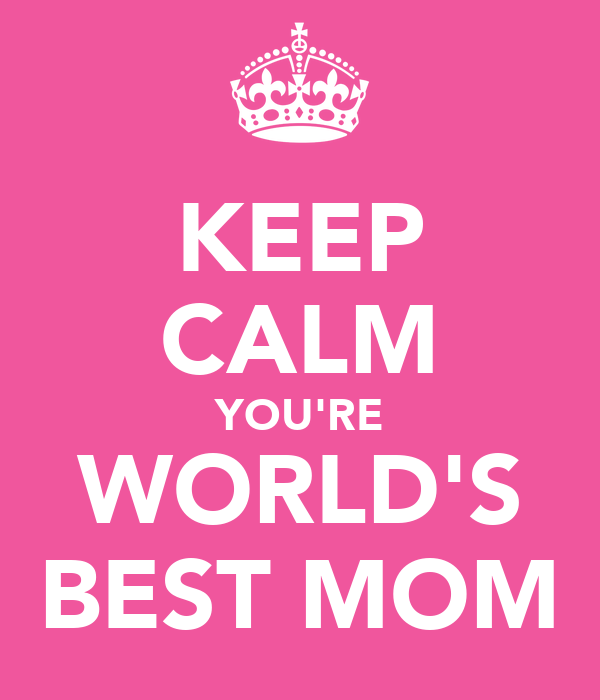 KEEP CALM YOU'RE WORLD'S BEST MOM
