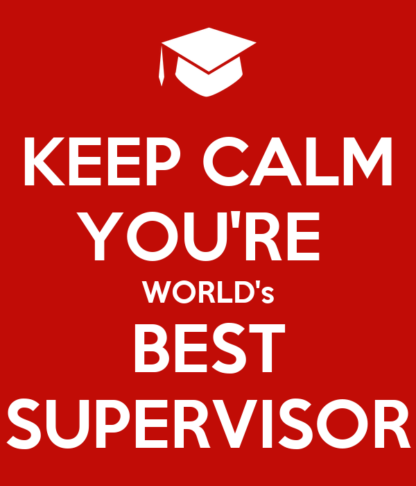 KEEP CALM YOU'RE  WORLD's BEST SUPERVISOR