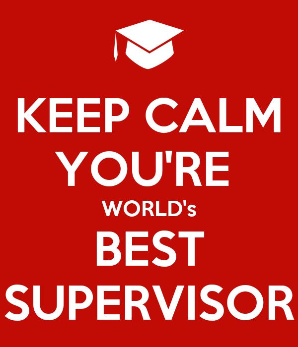 KEEP CALM YOU'RE  WORLD's BEST SUPERVISOR