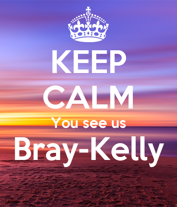 KEEP CALM You see us Bray-Kelly