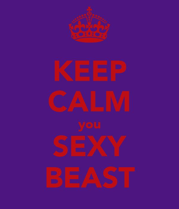 KEEP CALM you SEXY BEAST