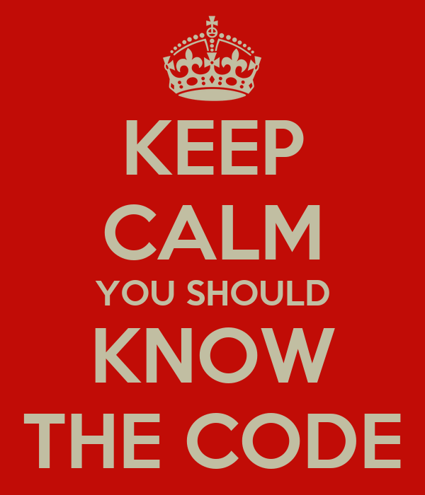 KEEP CALM YOU SHOULD KNOW THE CODE