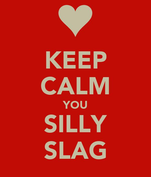 KEEP CALM YOU SILLY SLAG