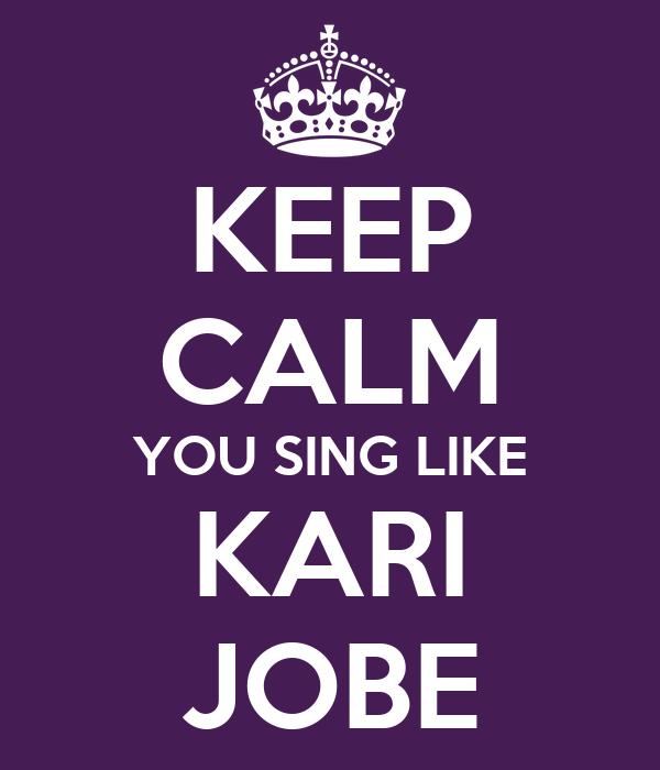 KEEP CALM YOU SING LIKE KARI JOBE