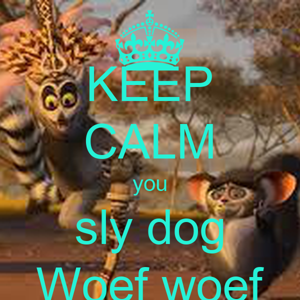 KEEP CALM you sly dog Woef woef