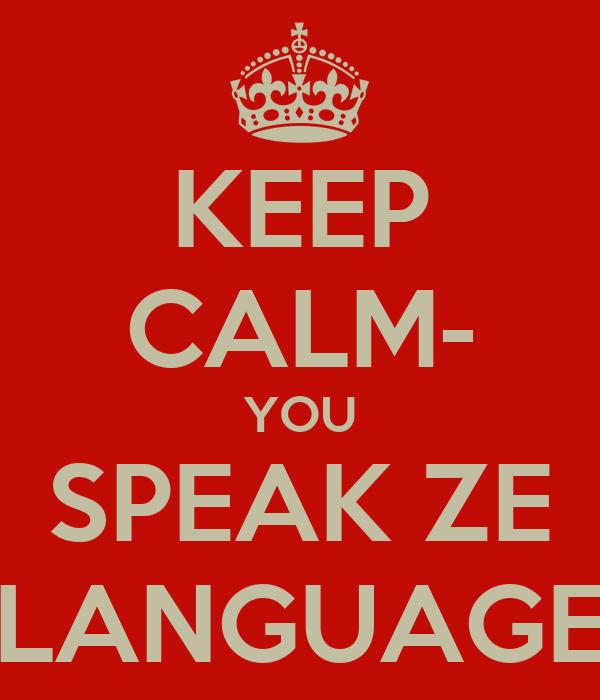 KEEP CALM- YOU SPEAK ZE LANGUAGE
