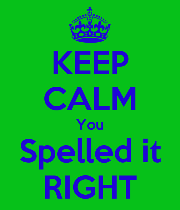 KEEP CALM You Spelled it RIGHT