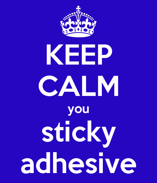 KEEP CALM you sticky adhesive