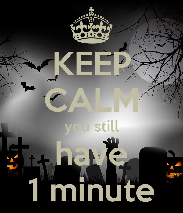 KEEP CALM you still have 1 minute