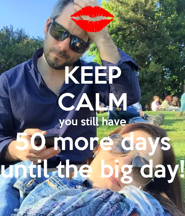 KEEP CALM you still have 50 more days until the big day!