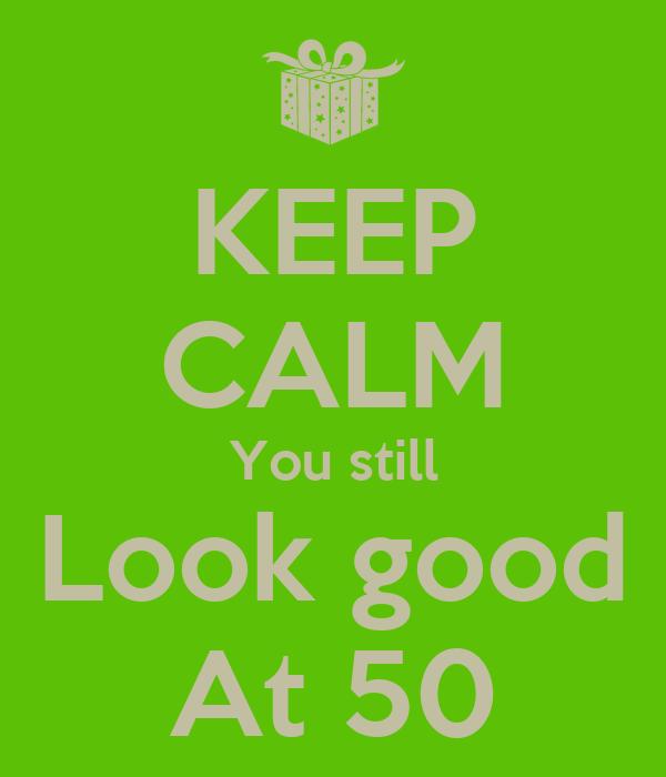 KEEP CALM You still Look good At 50