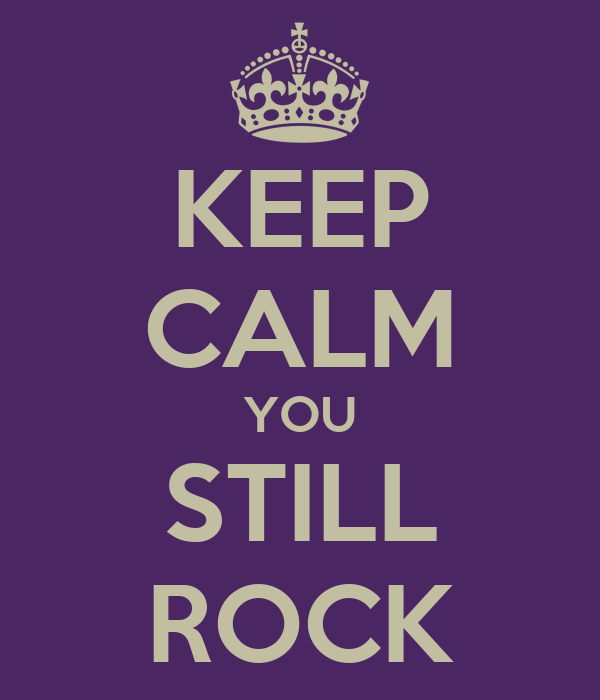 KEEP CALM YOU STILL ROCK