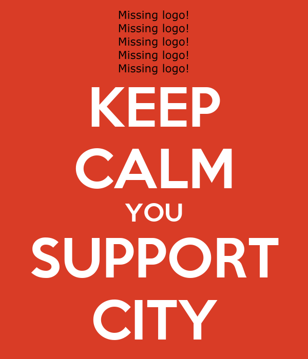 KEEP CALM YOU SUPPORT CITY