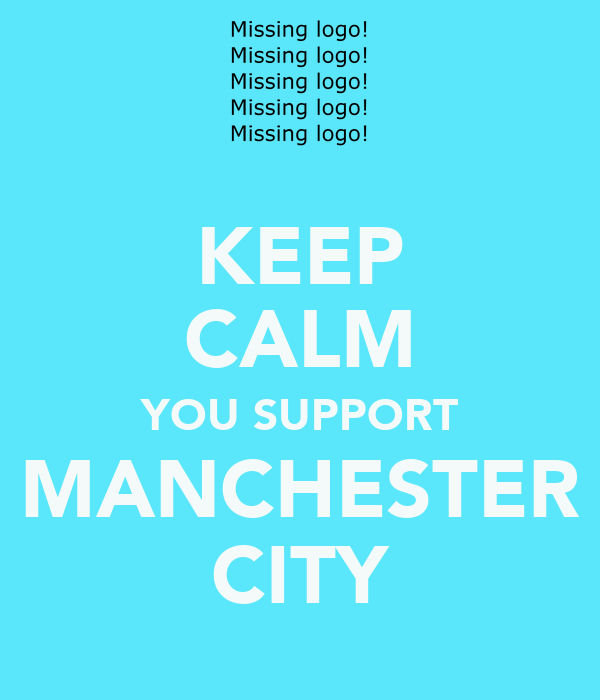 KEEP CALM YOU SUPPORT MANCHESTER CITY