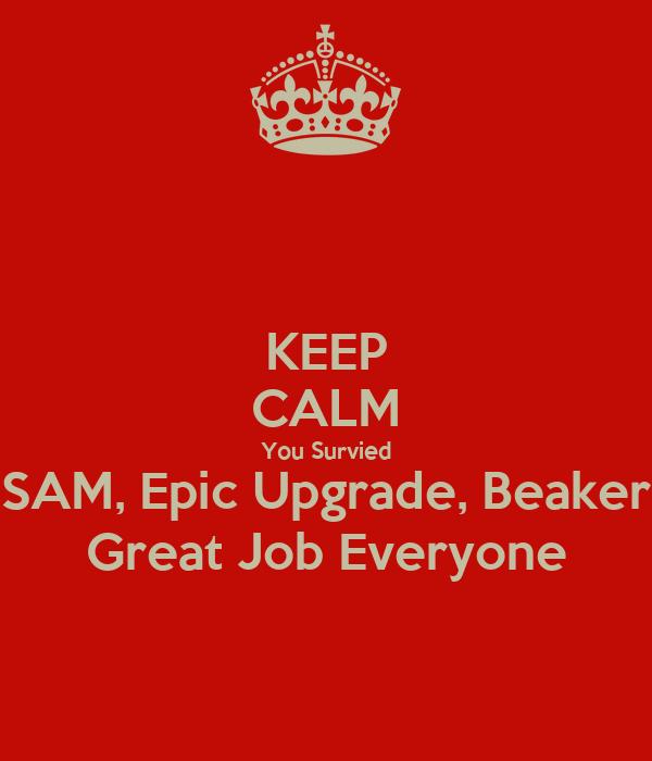 KEEP CALM You Survied SAM, Epic Upgrade, Beaker Great Job Everyone