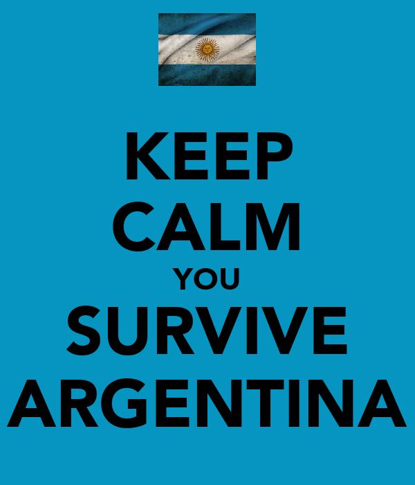 KEEP CALM YOU SURVIVE ARGENTINA