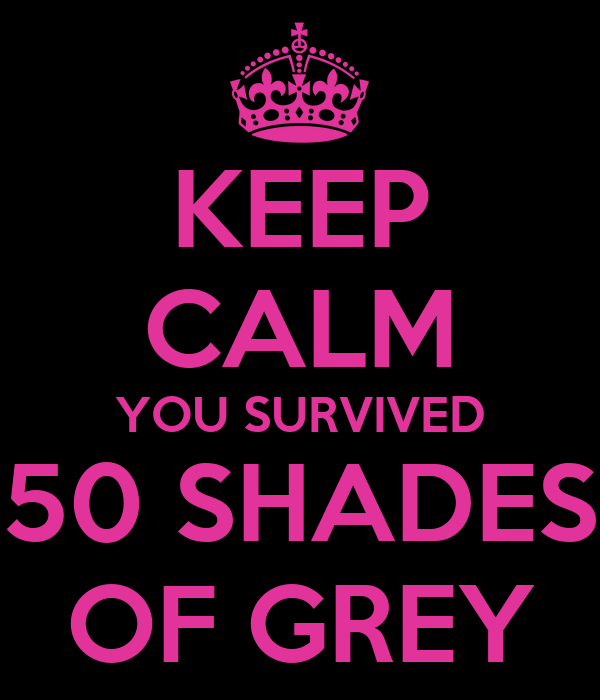 KEEP CALM YOU SURVIVED 50 SHADES OF GREY