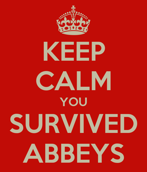 KEEP CALM YOU SURVIVED ABBEYS