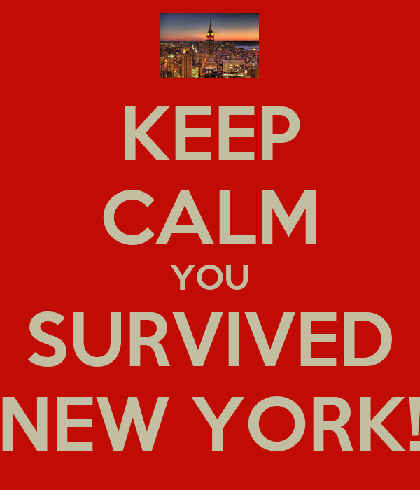 KEEP CALM YOU SURVIVED NEW YORK!