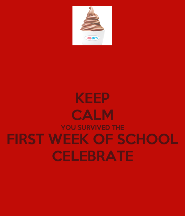 KEEP CALM YOU SURVIVED THE FIRST WEEK OF SCHOOL CELEBRATE