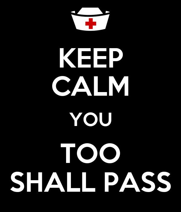 KEEP CALM YOU TOO SHALL PASS