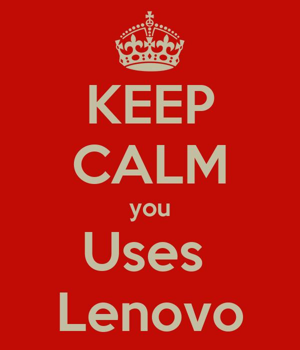 KEEP CALM you Uses  Lenovo