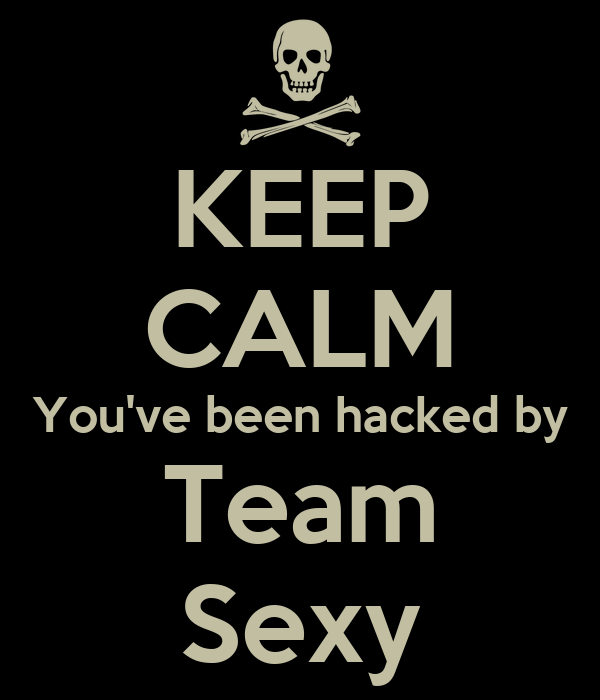 KEEP CALM You've been hacked by Team Sexy