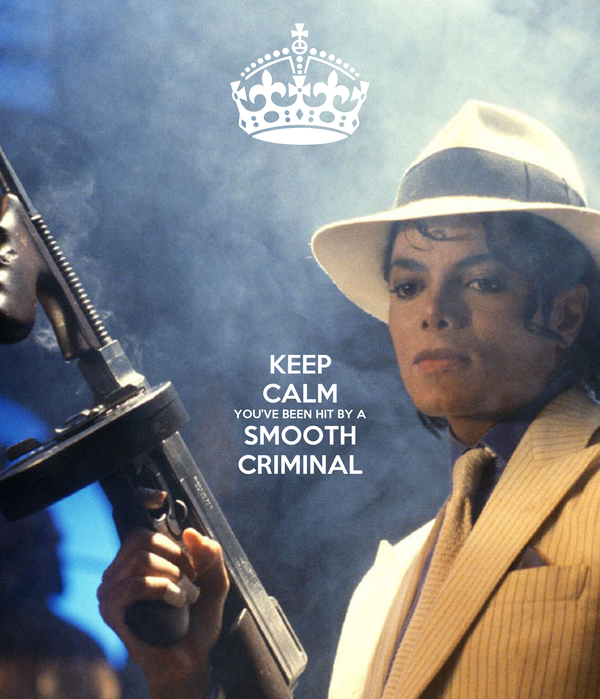 KEEP CALM YOU'VE BEEN HIT BY A SMOOTH CRIMINAL