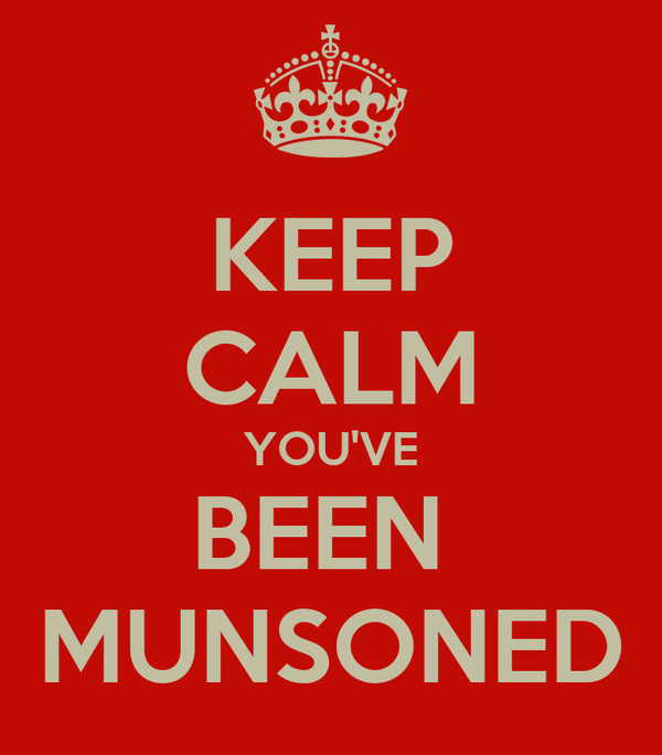 KEEP CALM YOU'VE BEEN  MUNSONED