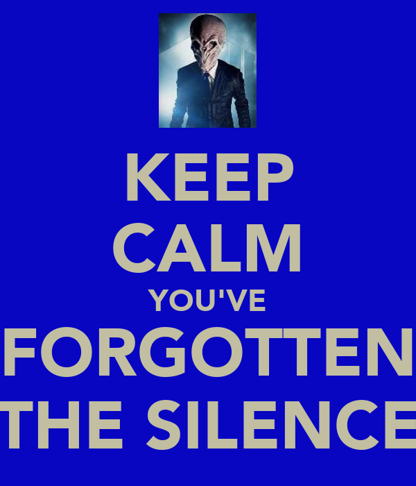 KEEP CALM YOU'VE FORGOTTEN THE SILENCE