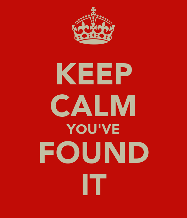 KEEP CALM YOU'VE FOUND IT