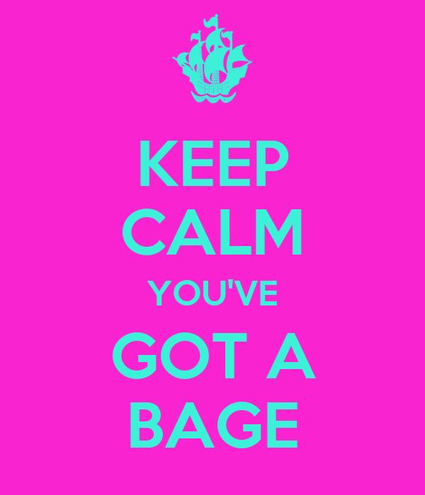 KEEP CALM YOU'VE GOT A BAGE