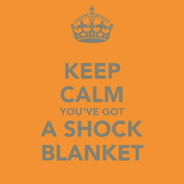 KEEP CALM YOU'VE GOT A SHOCK BLANKET