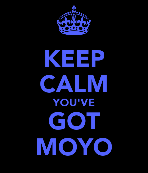 KEEP CALM YOU'VE GOT MOYO
