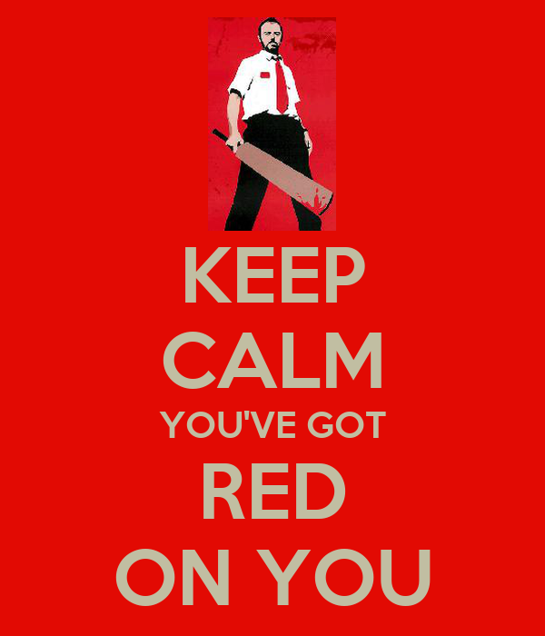 KEEP CALM YOU'VE GOT RED ON YOU