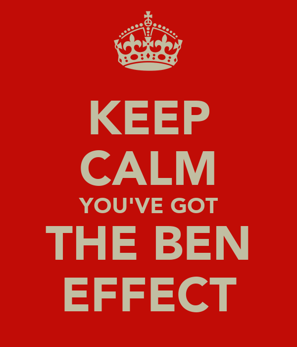KEEP CALM YOU'VE GOT THE BEN EFFECT