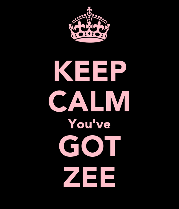 KEEP CALM You've GOT ZEE