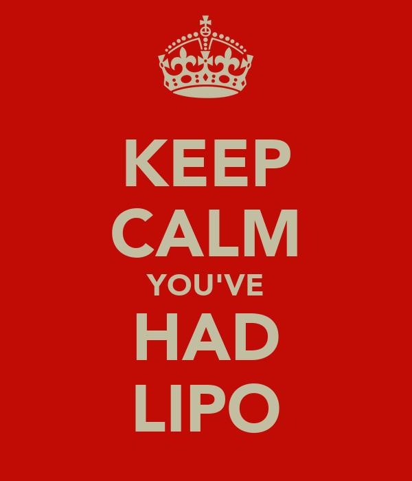 KEEP CALM YOU'VE HAD LIPO