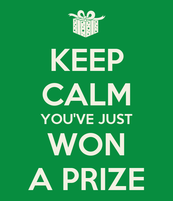 KEEP CALM YOU'VE JUST WON A PRIZE