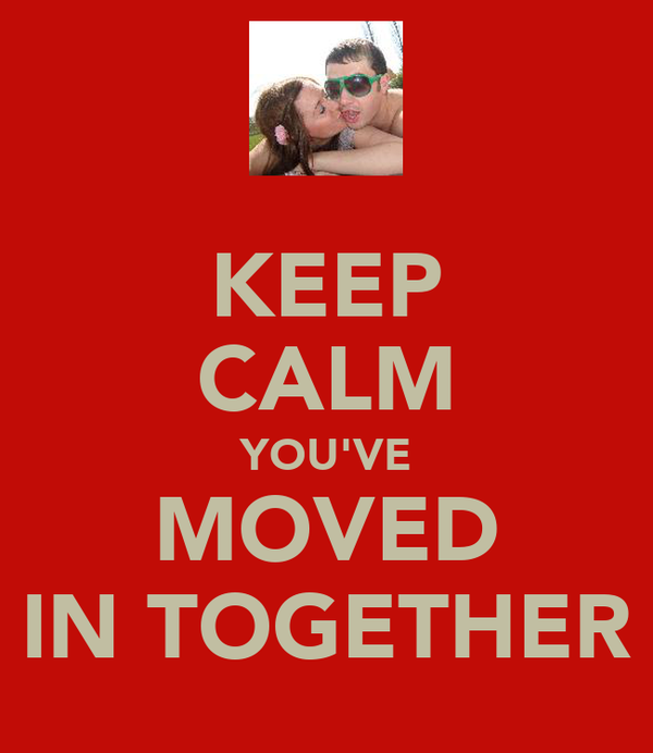 KEEP CALM YOU'VE MOVED IN TOGETHER