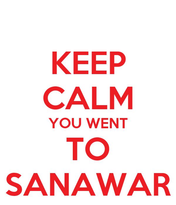 KEEP CALM YOU WENT TO SANAWAR