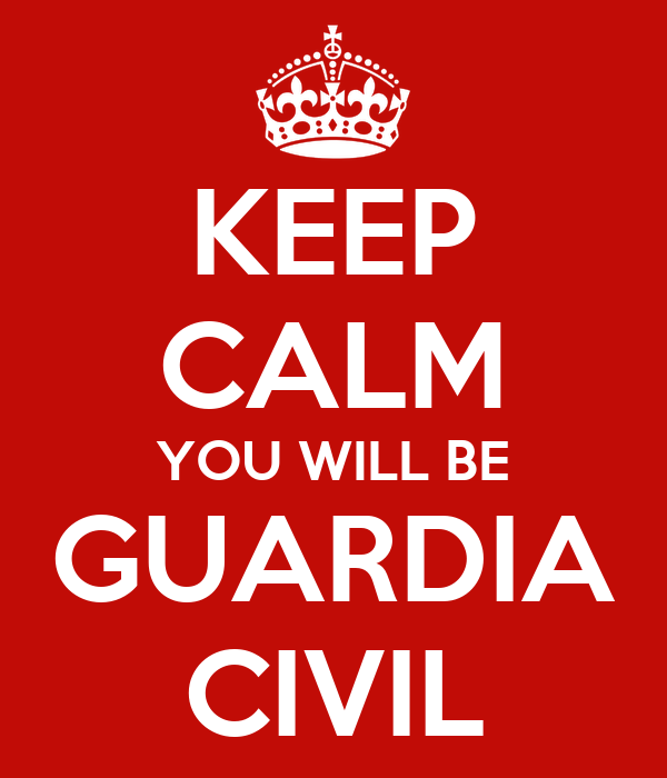 KEEP CALM YOU WILL BE GUARDIA CIVIL